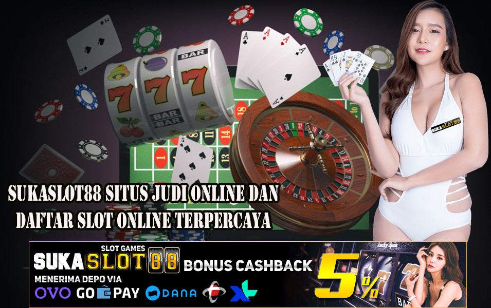 Sukaslot88 Situs Judi Online Dan Daftar Slot Online Terpercaya