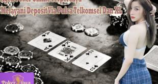 Agen Poker Online Terpercaya Melayani Deposit Via Pulsa Telkomsel Dan XL