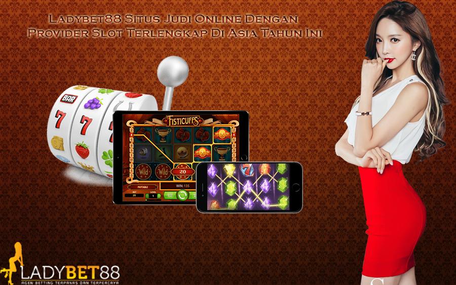 Ladybet88 Situs Judi Online Dengan Provider Slot Terlengkap Di Asia Tahun Ini