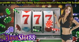 Javaslot88 Situs Judi Slot Online Terpercaya Joker123 Dan Joker338 Terbaik