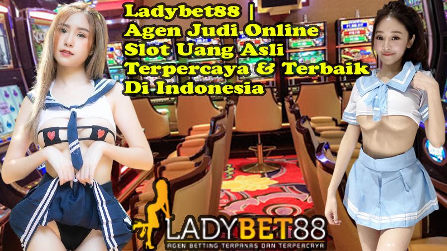 Ladybet88 | Agen Judi Online Slot Uang Asli Terpercaya & Terbaik Di Indonesia