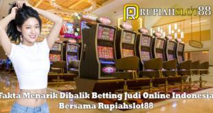 Fakta Menarik Dibalik Betting Judi Online Indonesia Bersama Rupiahslot88